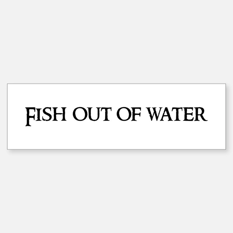 Fish out of water Bumper Bumper Bumper Sticker