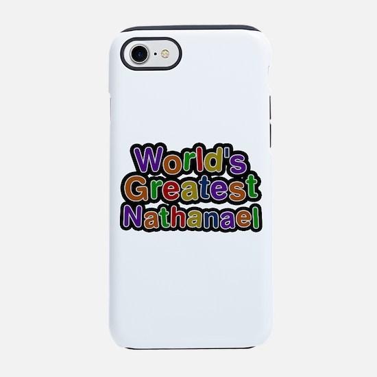 World's Greatest Nathanael iPhone 7 Tough Case
