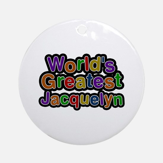 World's Greatest Jacquelyn Round Ornament