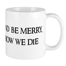 Eat, drink, and Coffee Mug