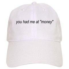 You Had Me At Money Baseball Cap