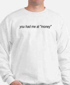 You Had Me At Money Sweatshirt