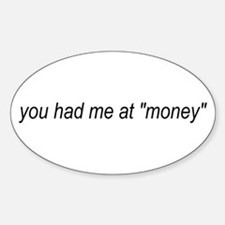 You Had Me At Money Oval Decal