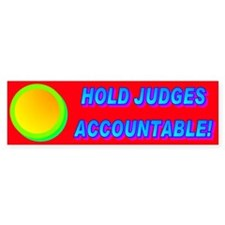 HOLD JUDGES ACCOUNTABLE! Bumper Sticker