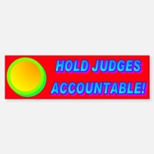 HOLD JUDGES ACCOUNTABLE! Sticker (Bumper)