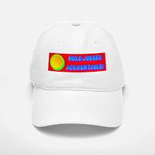 HOLD JUDGES ACCOUNTABLE! Baseball Baseball Cap