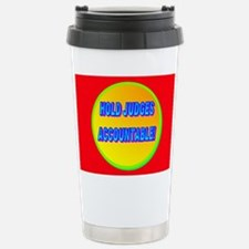 HOLD JUDGES ACCOUNTABLE! Travel Mug