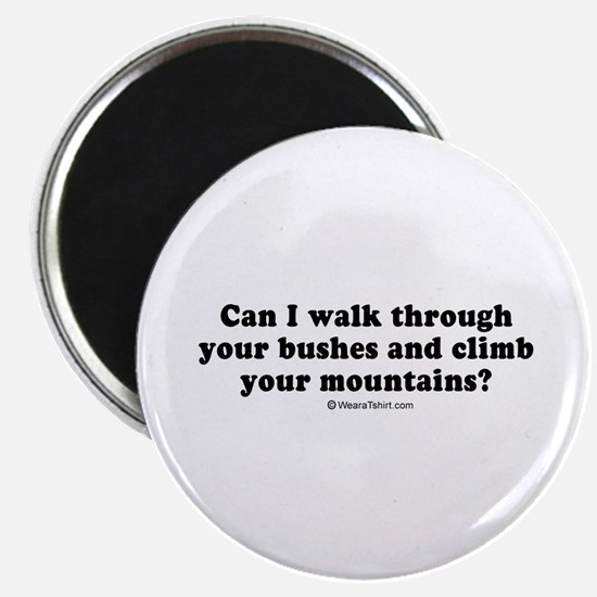 """Can I walk through your bushes ~ 2.25"""" Magnet (10"""