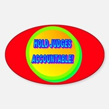 HOLD JUDGES ACCOUNTABLE! Sticker (Oval)