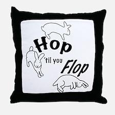 Hop Till You Flop Throw Pillow