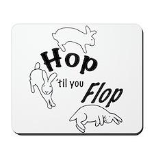Hop Till You Flop Mousepad