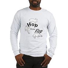 Hop Till You Flop Long Sleeve T-Shirt