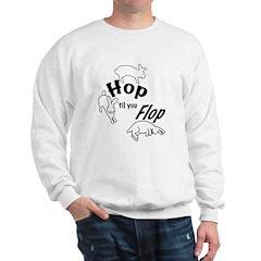 Hop Till You Flop Sweatshirt