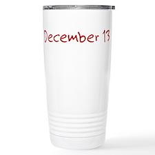 """December 13"" printed on a Travel Mug"