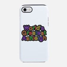World's Greatest Ashleigh iPhone 7 Tough Case