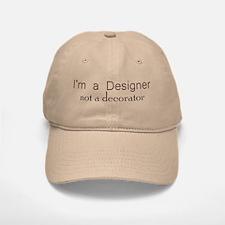 Designer not a Decorator Baseball Baseball Cap