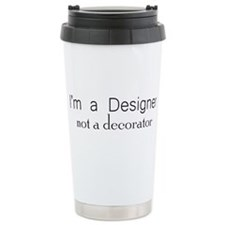 Designer not a Decorator Travel Mug