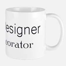 Designer not a Decorator Mug