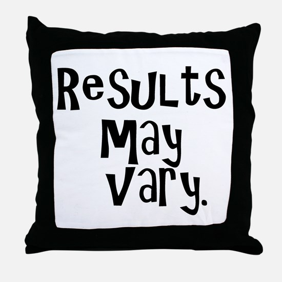 Results may vary. Throw Pillow