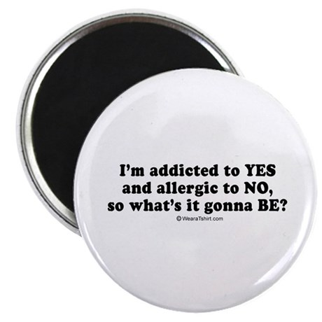 "I'm addicted to yes ~ 2.25"" Magnet (100 pack)"