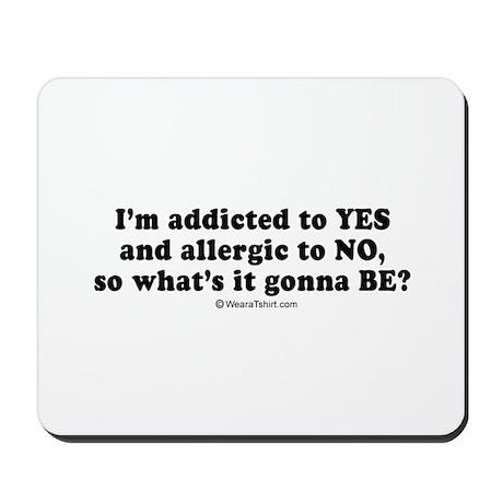 I'm addicted to yes ~ Mousepad