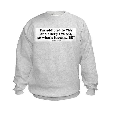 I'm addicted to yes ~ Kids Sweatshirt