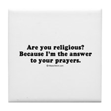 I'm the answer to your prayers - Tile Coaster