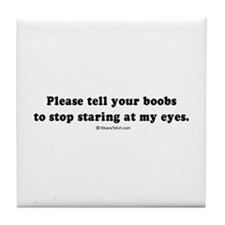 Tell your boobs to stop staring - Tile Coaster