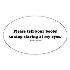 Tell your boobs to stop staring - Oval Decal