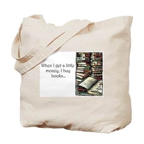 When I get a little money, I buy books... Tote Bag