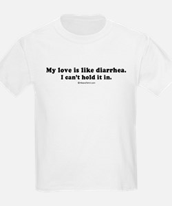 My love is like diarrhea -  Kids T-Shirt