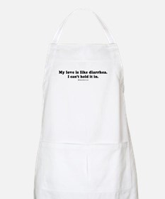 My love is like diarrhea -  BBQ Apron
