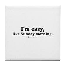 I'm easy, like Sunday morning - Tile Coaster
