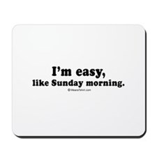 I'm easy, like Sunday morning -  Mousepad