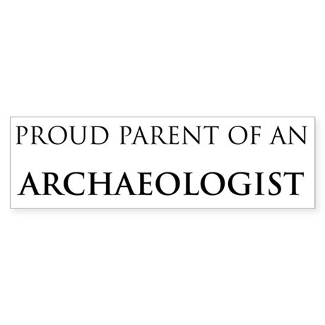 Proud Parent: Archaeologist Bumper Sticker
