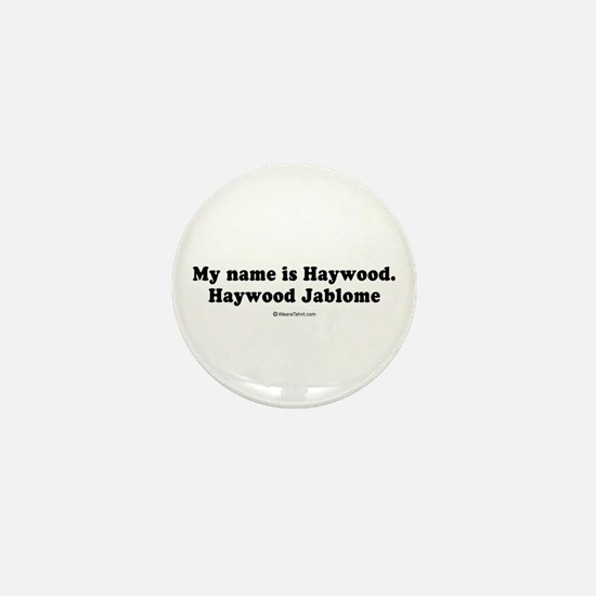 My name is Haywood Jablome - Mini Button