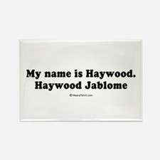 My name is Haywood Jablome - Rectangle Magnet