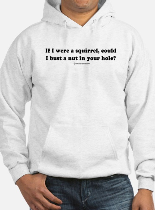 If I were a squirell, could I bust a nut? Hoodie