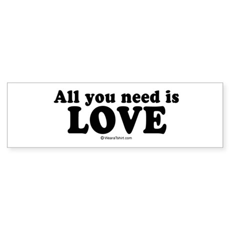 All you need is love - Bumper Sticker