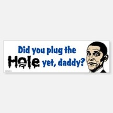 Plug the hole yet, daddy? Bumper Bumper Sticker