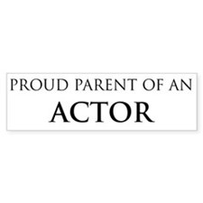 Proud Parent: Actor Bumper Bumper Sticker