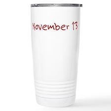 """November 13"" printed on a Travel Mug"