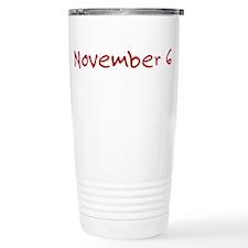"""November 6"" printed on a Travel Mug"
