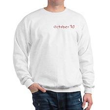 """October 30"" printed on a Sweatshirt"