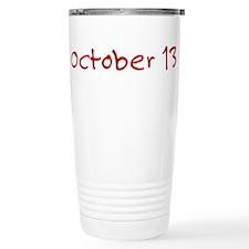 """October 13"" printed on a Travel Mug"