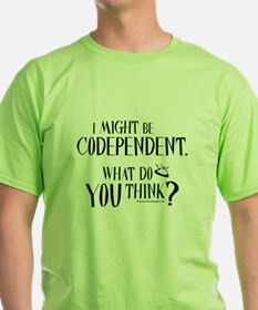 I Might be Codependent - Funny T-Shirt