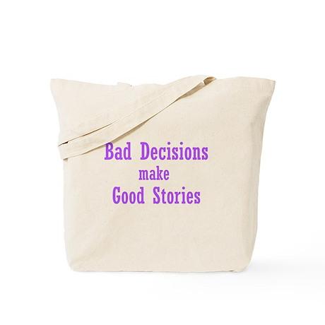Bad Decisions Make Good Stories Tote Bag