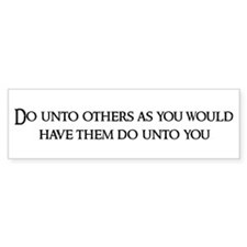 Do unto others as Bumper Bumper Sticker