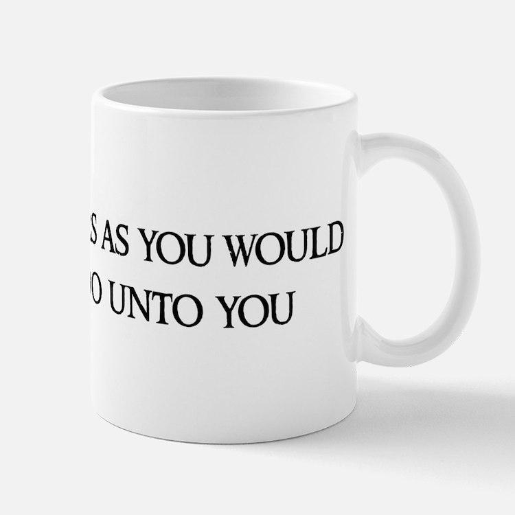 Do unto others as Mug