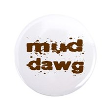 "Mud Dawg 3.5"" Button"